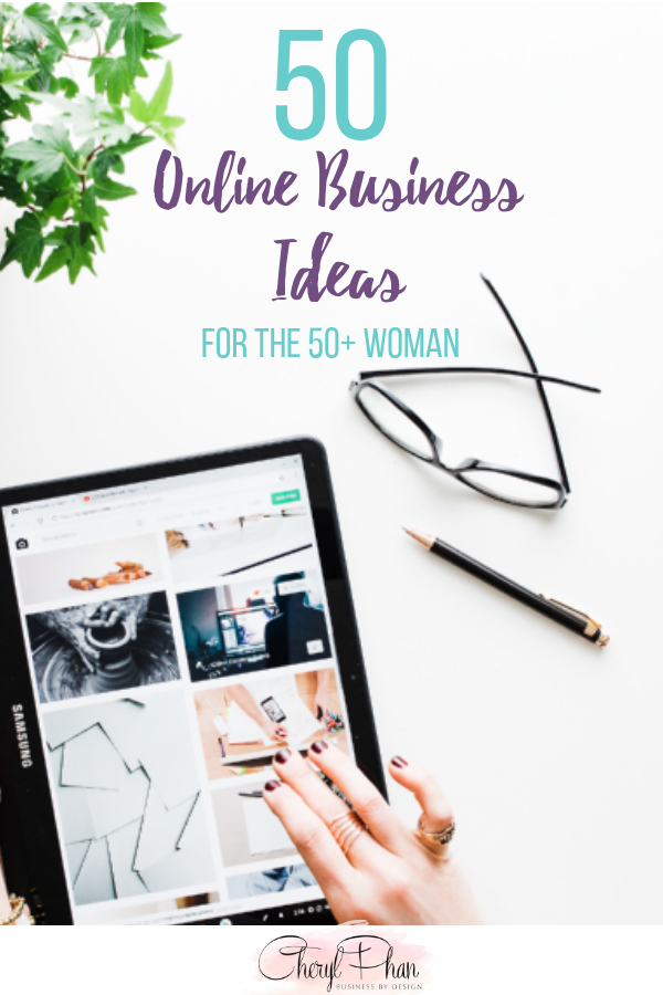 50 Online Business Ideas for The 50+ Woman by Cheryl Phan _ Business Blogging _ Online Business Tips _Creative Business