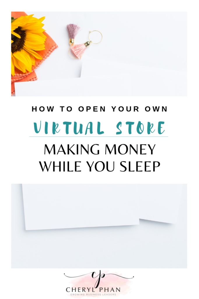 how to open your own virtual store in less than 30 days, making money while you sleep by @Cheryl Phan