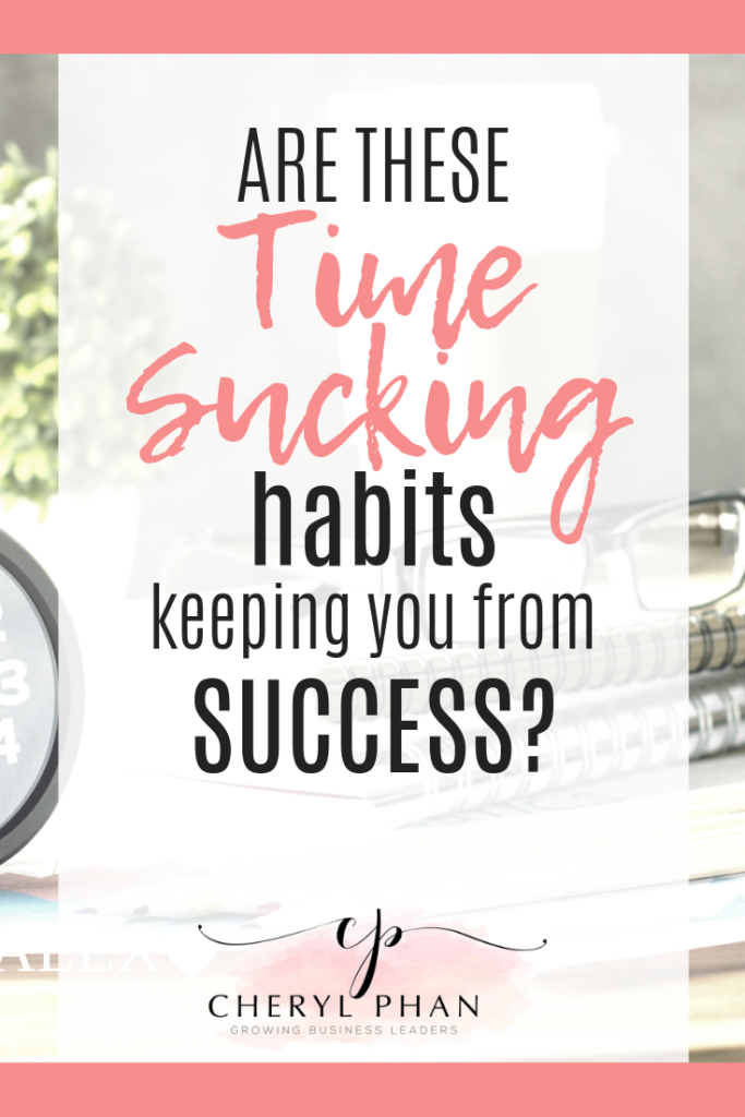 Are any of these time-suckers keeping you from success-Cheryl Phan
