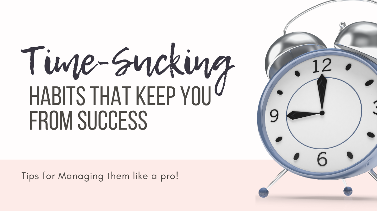 What time-sucking habits are keeping you from success?