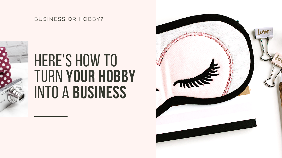 Is It a Hobby or a Business – 6 Things You Need To Do to Turn Your Hobby Into A Business