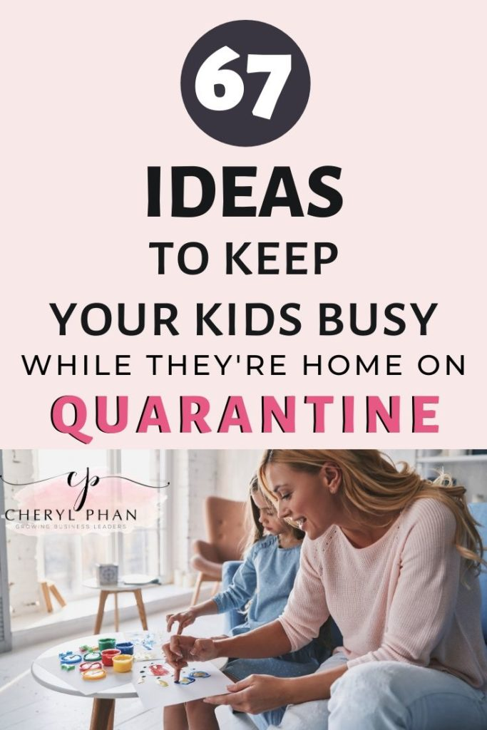 67 Ideas to keep your kids busy while theyre home on quarantine