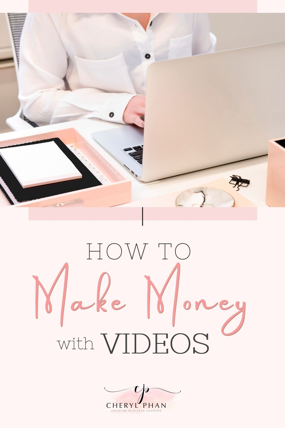How to Make Money with Videos by Cheryl Phan