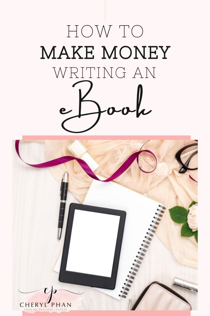 How to make money writing an eBook by Cheryl Phan